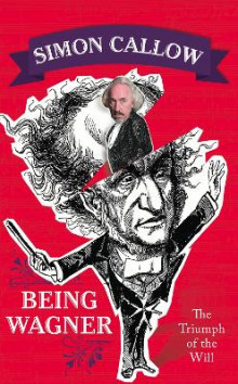 Being Wagner av Simon Callow (Innbundet)