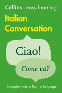 Collins Easy Learning Italian: Easy Learning Italian Conversation av Collins Dictionaries (Heftet)
