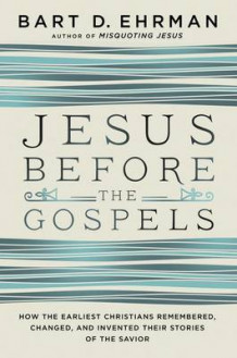 Jesus Before The Gospels: How The Earliest Christians Remembered, Changed, And Invented Their Stories Of The Savior av Bart D. Ehrman (Innbundet)