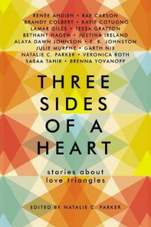 Three Sides of a Heart: Stories about Love Triangles av Natalie C Parker, Renee Ahdieh, Rae Carson, Brandy Colbert, Lamar Giles, Tessa Gratton, Bethany Hagen, Justina Ireland, Alaya Dawn Johnson og Emily Kate Johnston (Heftet)