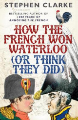 Omslag - How the French Won Waterloo - or Think They Did