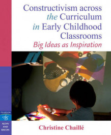 Constructivism Across the Curriculum in Early Childhood Classrooms av Christine M. Chaille (Heftet)