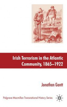 Irish Terrorism in the Atlantic Community, 1865-1922 av Jonathan Gantt (Innbundet)