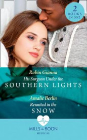 His Surgeon Under The Southern Lights / Reunited In The Snow av Amalie Berlin og Robin Gianna (Heftet)