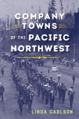 Omslag - Company Towns of the Pacific Northwest