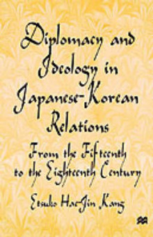 Diplomacy and Ideology in Japanese-Korean Relations: From the Fifteenth to the Eighteenth Century av Etsuko Hae-Jin Kang (Innbundet)