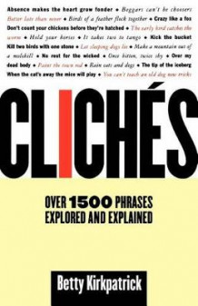 Cliches: over 1500 Phrases Explored and Explained av Betty Kirkpatrick (Heftet)