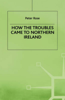 How the Troubles Came to Northern Ireland 2000 av Peter Rose (Innbundet)