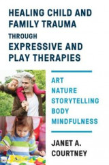 Omslag - Healing Child and Family Trauma through Expressive and Play Therapies