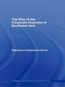 The Rise of the Corporate Economy in Southeast Asia av Rajeswary Ampalavanar Brown (Heftet)