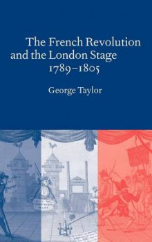 The French Revolution and the London Stage, 1789-1805 av George Taylor (Innbundet)