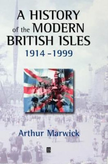 A History of the Modern British Isles, 1914-1999: Circumstances, Events and Outcomes av Arthur Marwick (Innbundet)