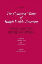 Collected Works of Ralph Waldo Emerson, Volume X: Uncollected Prose Writings av Ralph Waldo Emerson (Innbundet)