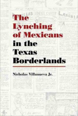 Omslag - The Lynching of Mexicans in the Texas Borderlands