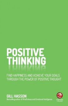 Positive Thinking - Find Happiness and Achieve Your Goals Through the Power of Positive Thought av Gill Hasson (Heftet)
