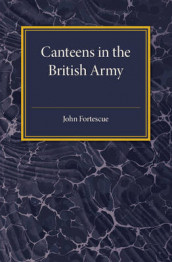 A Short Account of Canteens in the British Army av John Fortescue (Heftet)