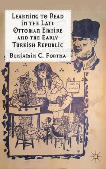 Learning to Read in the Late Ottoman Empire and the Early Turkish Republic av Benjamin C. Fortna (Heftet)