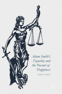 Adam Smith's Equality and the Pursuit of Happiness 2016 av John E. Hill (Innbundet)