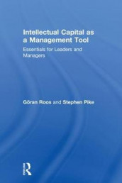 Intellectual Capital as a Management Tool av Stephen Pike og Goran Roos (Innbundet)
