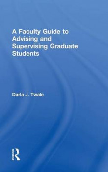 A Faculty Guide to Advising and Supervising Graduate Students av Darla J. Twale (Innbundet)