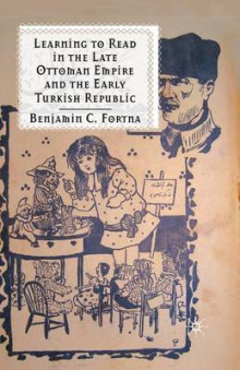 Learning to Read in the Late Ottoman Empire and the Early Turkish Republic 2012 av Benjamin C. Fortna (Heftet)