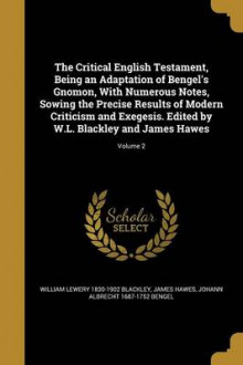The Critical English Testament, Being an Adaptation of Bengel's Gnomon, with Numerous Notes, Sowing the Precise Results of Modern Criticism and Exegesis. Edited by W.L. Blackley and James Hawes; Volume 2 av William Lewery 1830-1902 Blackley, James Hawes og Johann Albrecht 1687-1752 Bengel (Heftet)