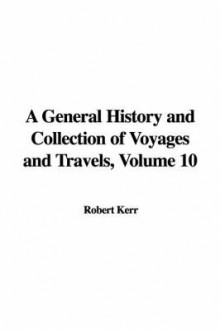 A General History and Collection of Voyages and Travels, Volume 10 av Robert Kerr (Innbundet)