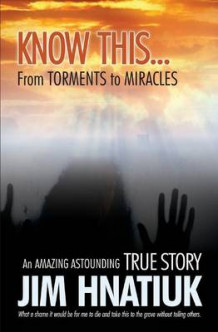 Know This...from Torments to Miracles av Jim Hnatiuk (Heftet)
