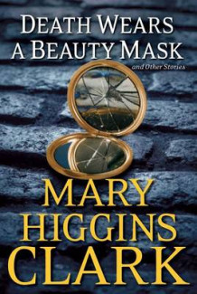 Death Wears a Beauty Mask and Other Stories av Mary Higgins Clark (Innbundet)
