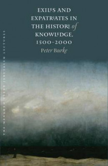 Exiles and Expatriates in the History of Knowledge, 1500-2000 av Peter Burke (Heftet)