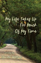 Omslag - My Life Takes Up Too Much of My Time