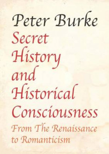 Secret History and Historical Consciousness From Renaissance to Romanticism av Peter Burke (Heftet)