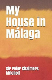 My House in Malaga av Peter Chalmers Mitchell (Heftet)