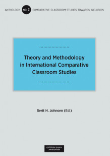 Theory and Methodology in International Comparative Classroom Studies av Berit Helene Johnsen (Heftet)