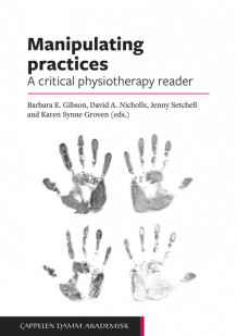 Manipulating practices: A critical physiotherapy reader av Barbara Gibson, Karen Synne Groven, David Nicholls og Jennifer Setchell (Open Access)