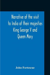 Narrative Of The Visit To India Of Their Majesties King George V And Queen Mary And Of The Coronation Durbar Held At Delhi 12Th December, 1911 av John Fortescue (Heftet)
