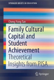 Family Cultural Capital and Student Achievement av Cheng Yong Tan (Heftet)